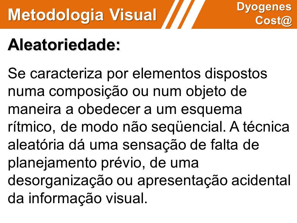 Metodologia Visual Dyogenes Cost@ Aleatoriedade: Se caracteriza por elementos dispostos numa composição ou num objeto de maneira a obedecer a um esque