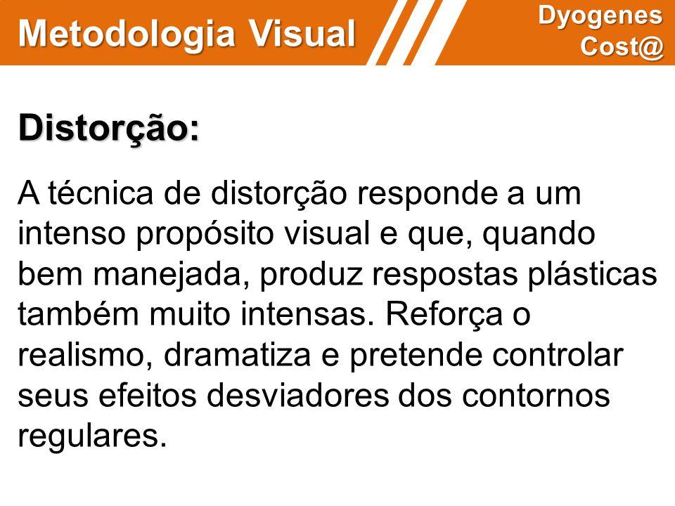 Metodologia Visual Dyogenes Cost@ Distorção: A técnica de distorção responde a um intenso propósito visual e que, quando bem manejada, produz resposta