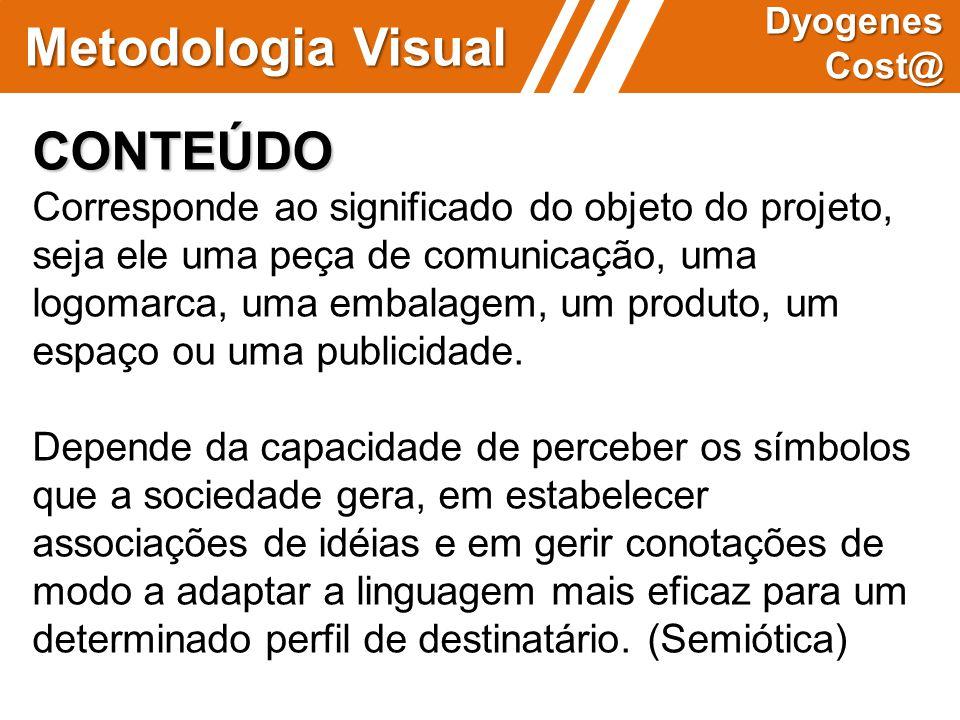 Metodologia Visual Dyogenes Cost@ CONTEÚDO Corresponde ao significado do objeto do projeto, seja ele uma peça de comunicação, uma logomarca, uma embal