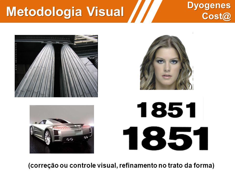 (correção ou controle visual, refinamento no trato da forma) Metodologia Visual Dyogenes Cost@
