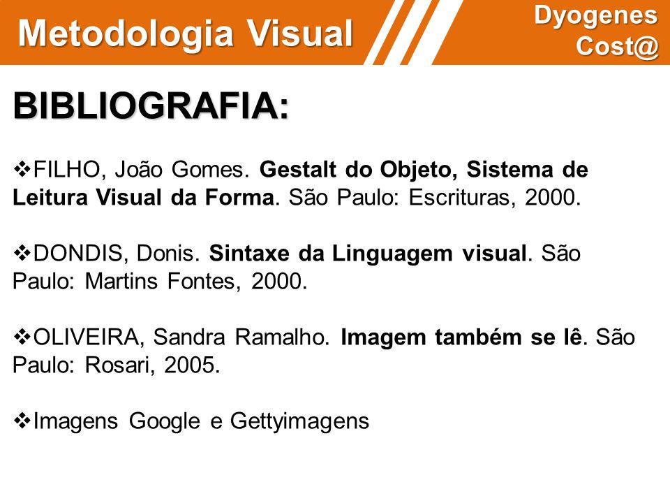 Metodologia Visual Dyogenes Cost@ BIBLIOGRAFIA: FILHO, João Gomes. Gestalt do Objeto, Sistema de Leitura Visual da Forma. São Paulo: Escrituras, 2000.