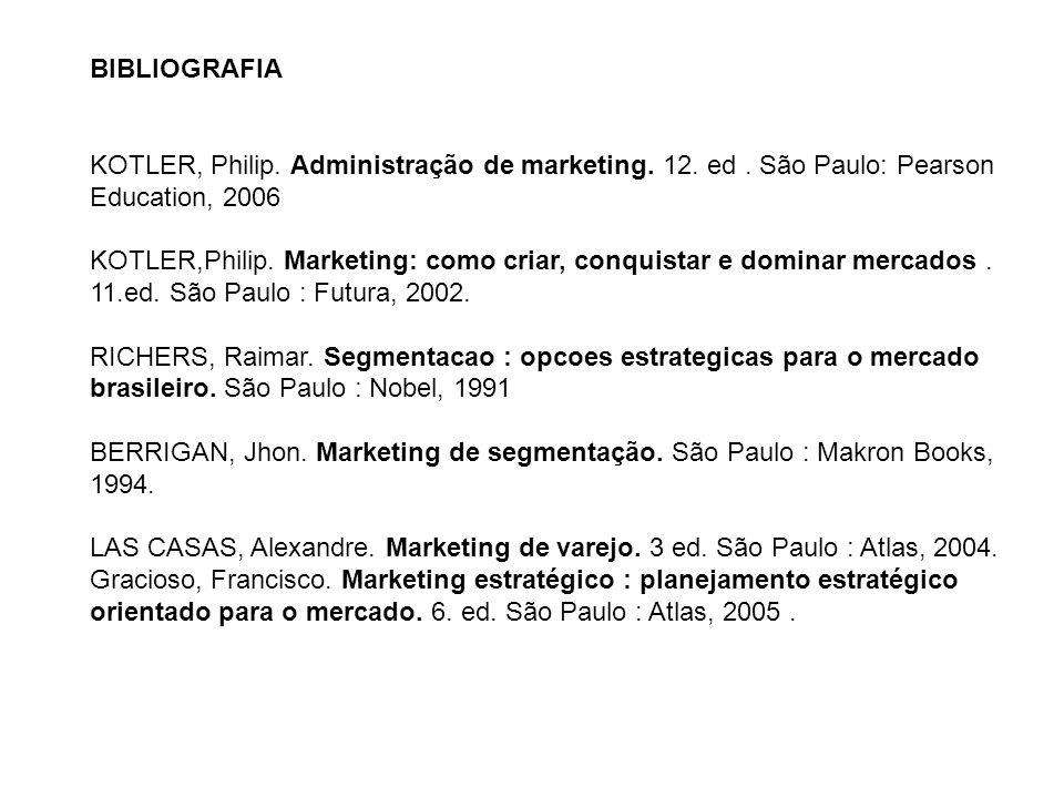 BIBLIOGRAFIA KOTLER, Philip. Administração de marketing. 12. ed. São Paulo: Pearson Education, 2006 KOTLER,Philip. Marketing: como criar, conquistar e