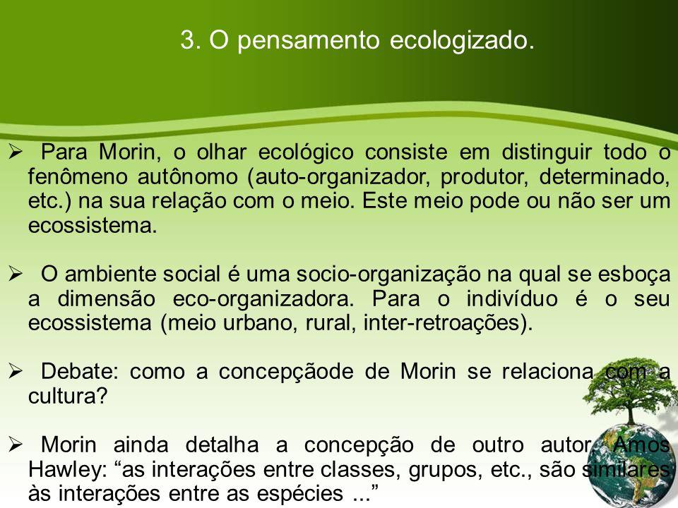 Para Morin, o olhar ecológico consiste em distinguir todo o fenômeno autônomo (auto-organizador, produtor, determinado, etc.) na sua relação com o meio.