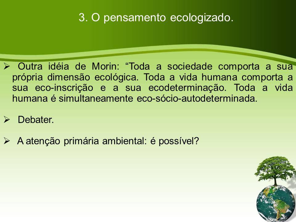 Outra idéia de Morin: Toda a sociedade comporta a sua própria dimensão ecológica.