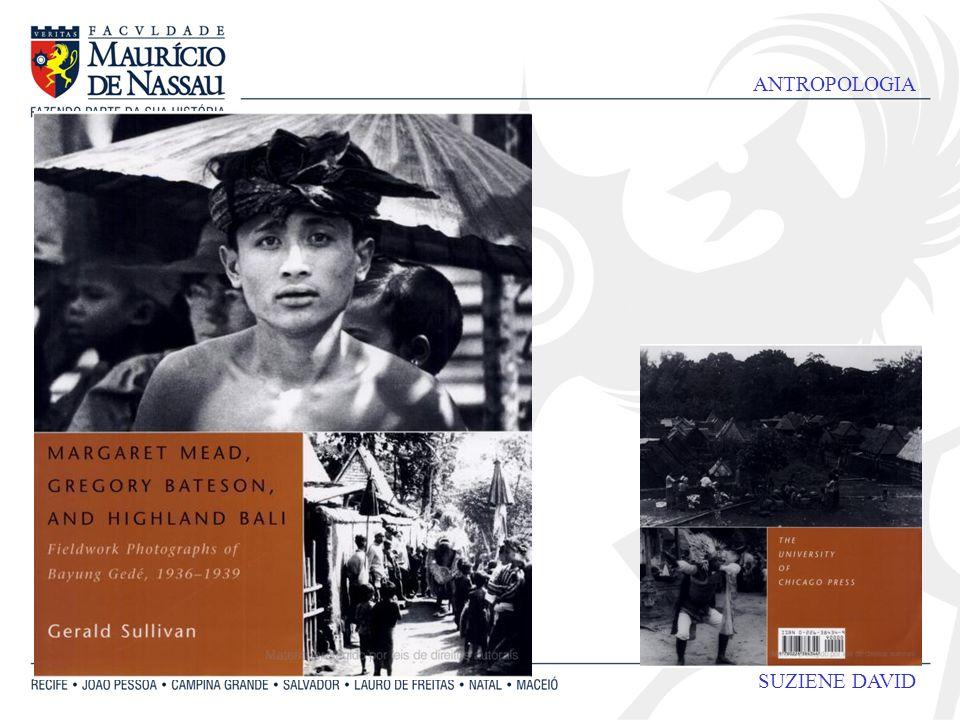 ANTROPOLOGIA SUZIENE DAVID Margaret Mead e Bateson : Entre 1936 e 1938, aproximadamente, [...] elaboraram um trabalho sem precedentes na historia das Ciências Sociais.
