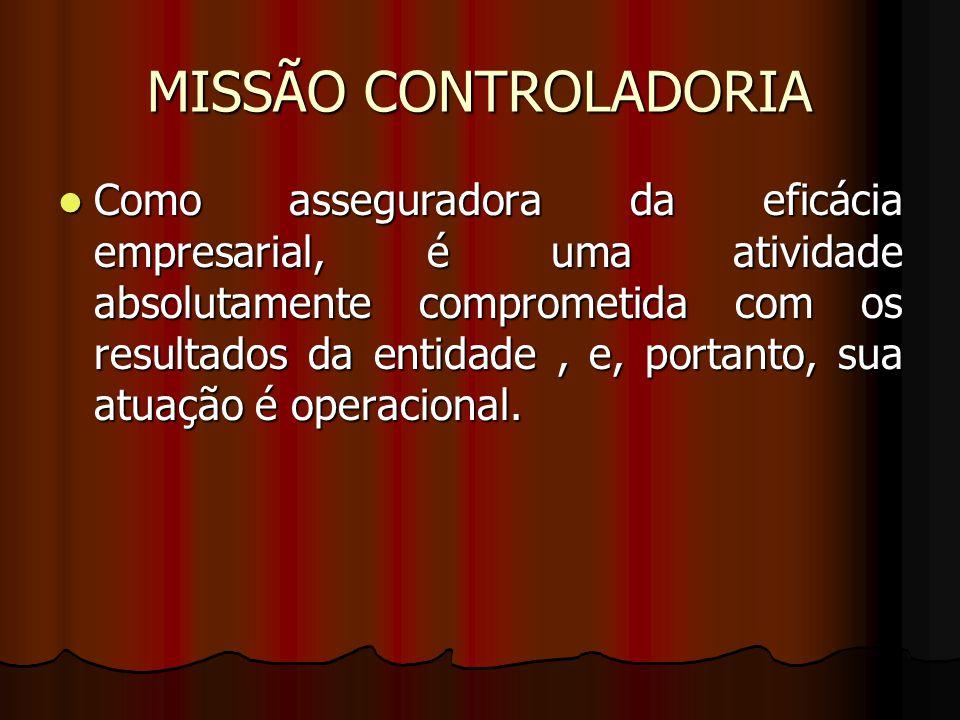 MISSÃO DA CONTROALDORIA Missão-suportar todo o processo de gestão empresarial por intermédio de seu sistema de informação, que é um sistema de apoio à gestão.