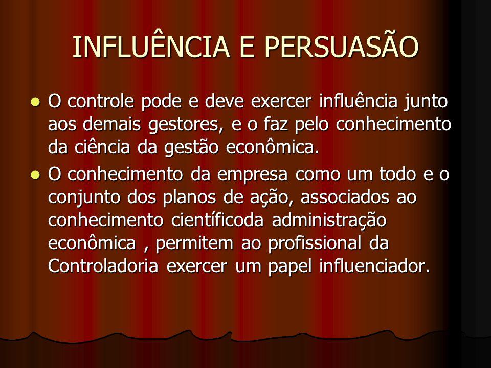 INFLÊNCIA E PERSUASÃO A persuasão é fundamental para a influência e é uma característica pessoal que deve ser desenvolvida pelo controller.