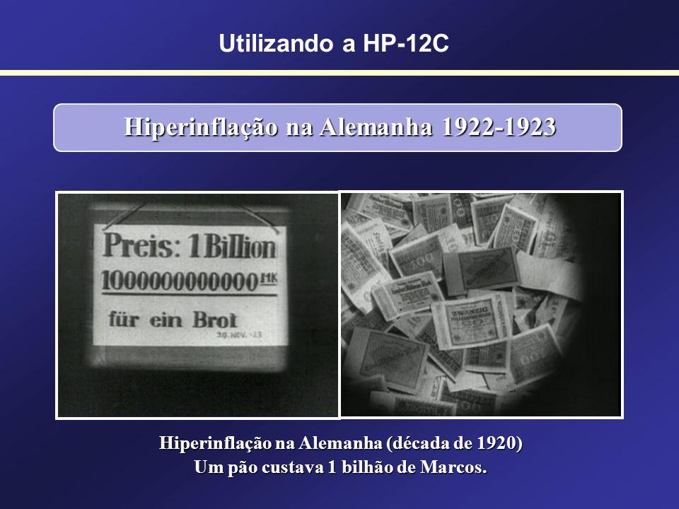 Utilizando a HP-12C Hiperinflação na Alemanha 1922-1923 Entre agosto de 1922 e novembro de 1923 a taxa de inflação alcançou 1 trilhão por cento. Entre