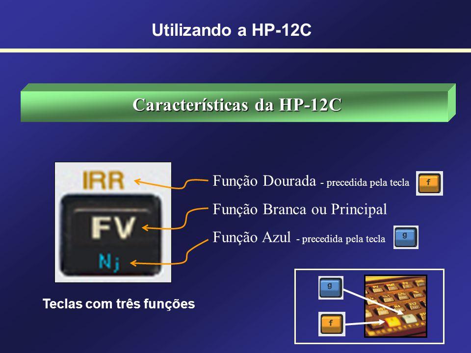 Características da HP-12C Opera nos sistemas: RPN (Gold) e RPN ou ALG (Platinum e Prestige) Em RPN primeiro se insere os dados separados por e depois