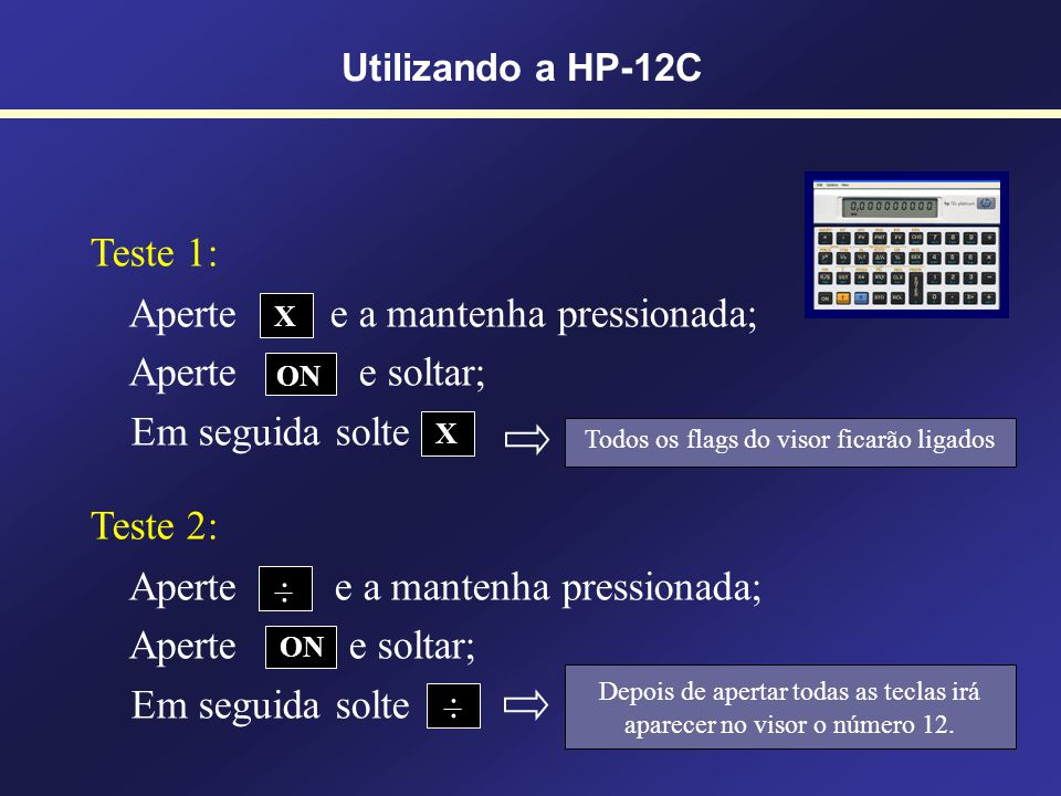 Características da HP-12C Função Dourada - precedida pela tecla Função Branca ou Principal Função Azul - precedida pela tecla Teclas com três funções