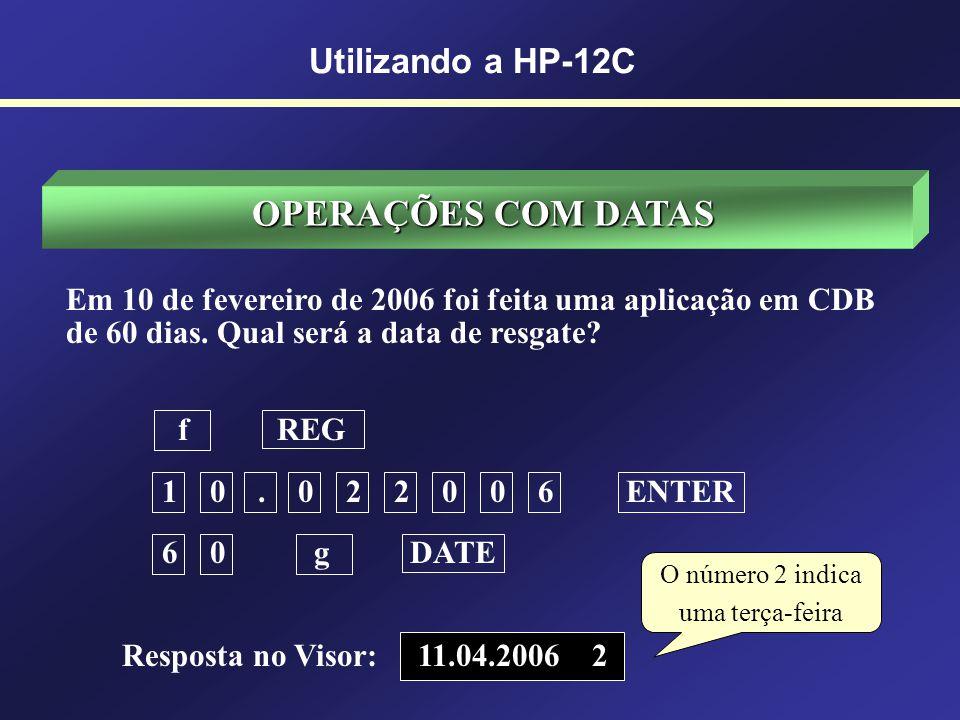 OPERAÇÕES COM DATAS O número 5 indica uma sexta-feira Utilizando a HP-12C Em qual dia da semana foi Proclamada a República? f REG 1 5. 1 1 1 8 8 9 ENT