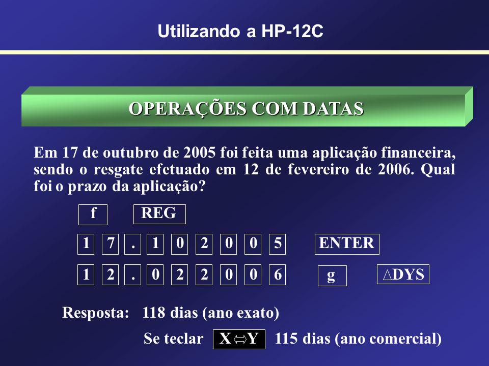 OPERAÇÕES COM DATAS O número 2 indica uma terça-feira Utilizando a HP-12C Em 10 de fevereiro de 2006 foi feita uma aplicação em CDB de 60 dias. Qual s