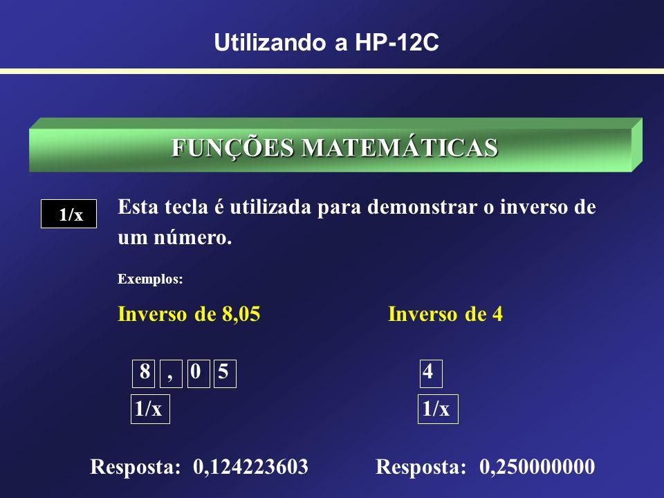 FUNÇÕES MATEMÁTICAS Esta tecla é utilizada para operações de potenciação e de radiciação. Exemplos: 1,05 6 9 1/2 1, 0 5 ENTER 9 ENTER 6 Y x 1 ENTER 2