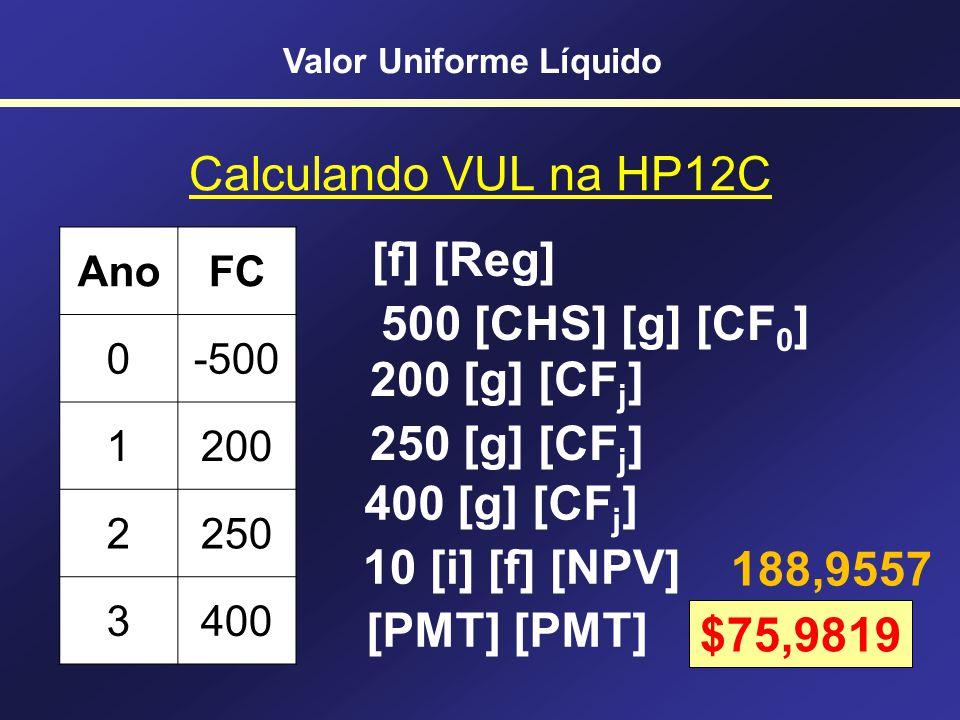 VUL = VPL distribuído Tempo - 500,00 200,00 250,00 400,00 VPL = $188,96 Para calcular os valores costuma-se usar o Excel ou a HP 12C VUL Valor Uniform