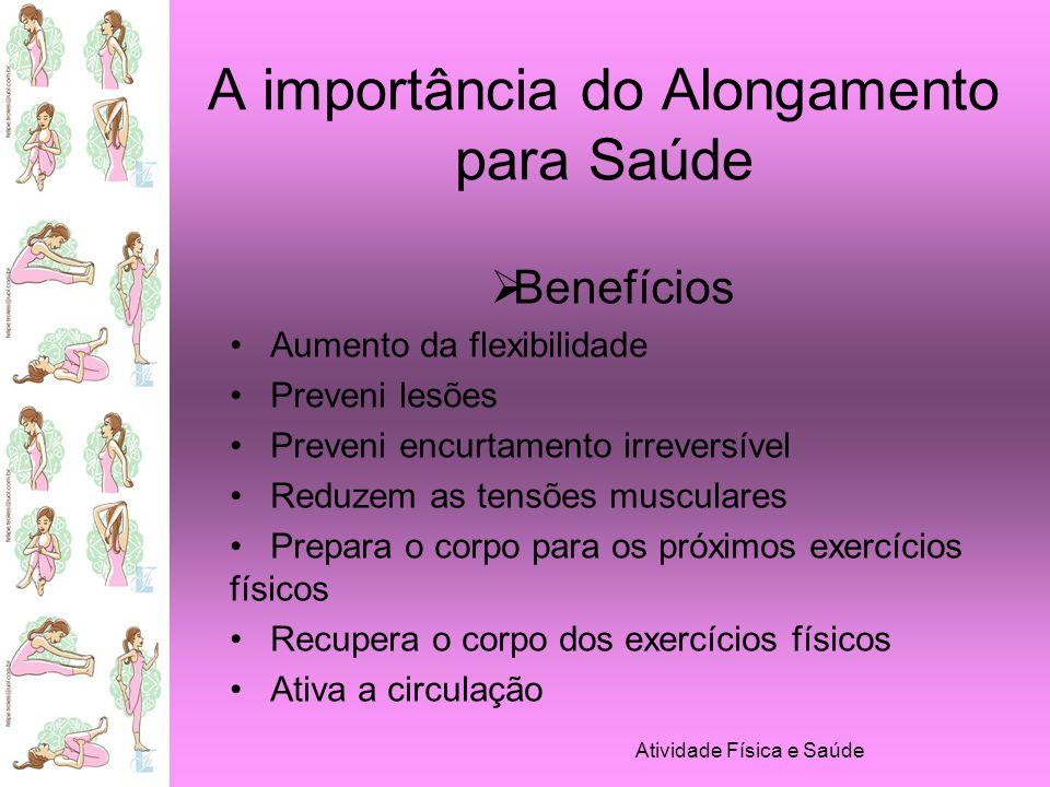 Atividade Física e Saúde A importância do Alongamento para Saúde Como deve ser realizado.