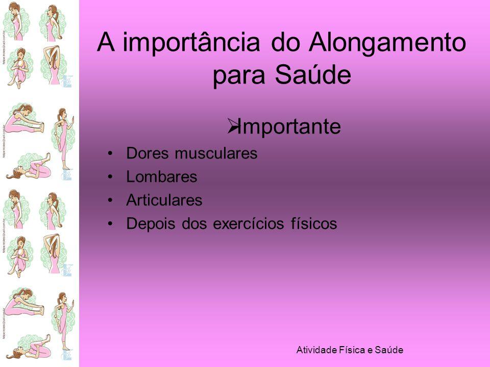 Atividade Física e Saúde A importância do Alongamento para Saúde Flexionamento Além do limite da articulação Mais forte Mais rápida Flexibilidade Tardia