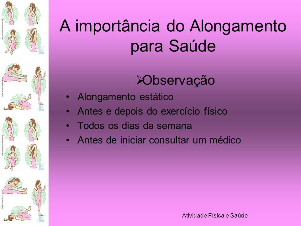 Atividade Física e Saúde A importância do Alongamento para Saúde Bibliografia: SILVA, Jacqueline da; TARANTO, Isabel Cristina; PIASECKI, Fernanda.