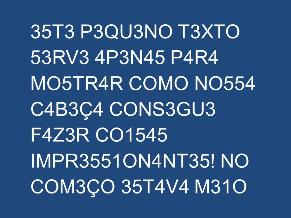 35T3 P3QU3NO T3XTO 53RV3 4P3N45 P4R4 MO5TR4R COMO NO554 C4B3Ç4 CONS3GU3 F4Z3R CO1545 IMPR3551ON4NT35! NO COM3ÇO 35T4V4 M31O