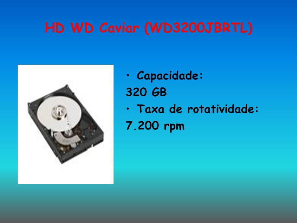 HD WD Caviar (WD3200JBRTL) Capacidade: 320 GB Taxa de rotatividade: 7.200 rpm