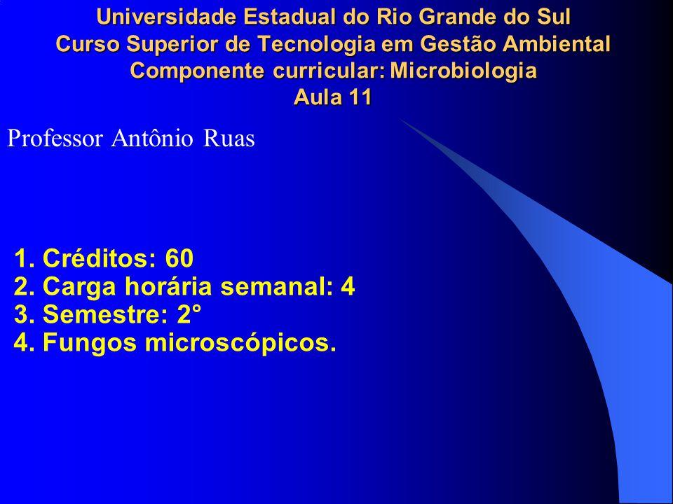 Universidade Estadual do Rio Grande do Sul Curso Superior de Tecnologia em Gestão Ambiental Componente curricular: Microbiologia Aula 11 1. Créditos: