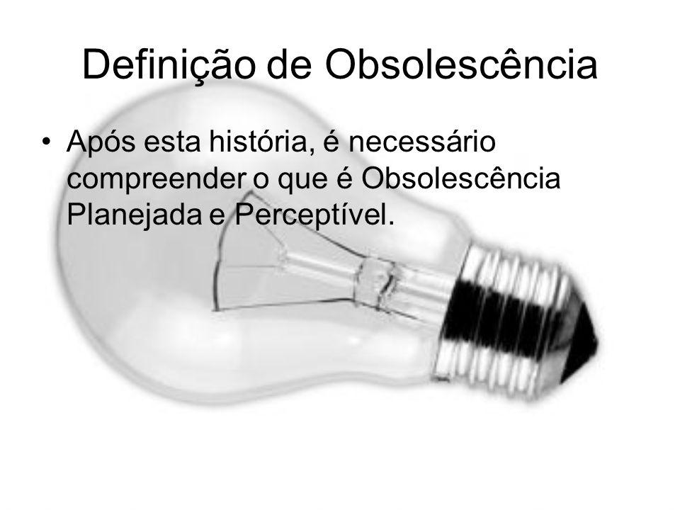 Definição de Obsolescência Após esta história, é necessário compreender o que é Obsolescência Planejada e Perceptível.