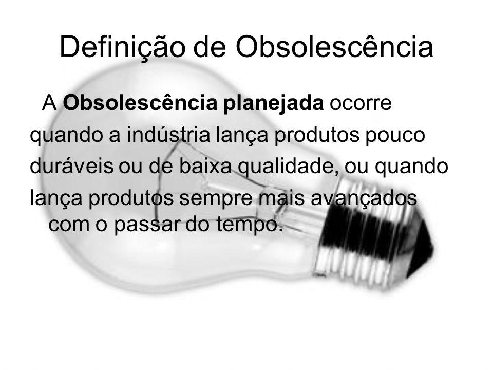 Definição de Obsolescência A Obsolescência planejada ocorre quando a indústria lança produtos pouco duráveis ou de baixa qualidade, ou quando lança pr