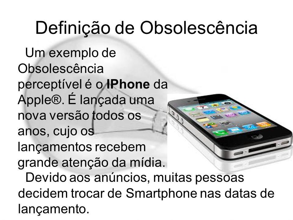 Definição de Obsolescência Um exemplo de Obsolescência perceptível é o IPhone da Apple®. É lançada uma nova versão todos os anos, cujo os lançamentos