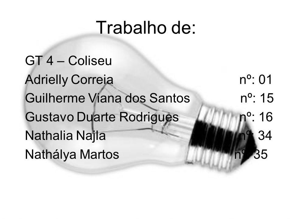 Trabalho de: GT 4 – Coliseu Adrielly Correia nº: 01 Guilherme Viana dos Santos nº: 15 Gustavo Duarte Rodrigues nº: 16 Nathalia Najla nº: 34 Nathálya M