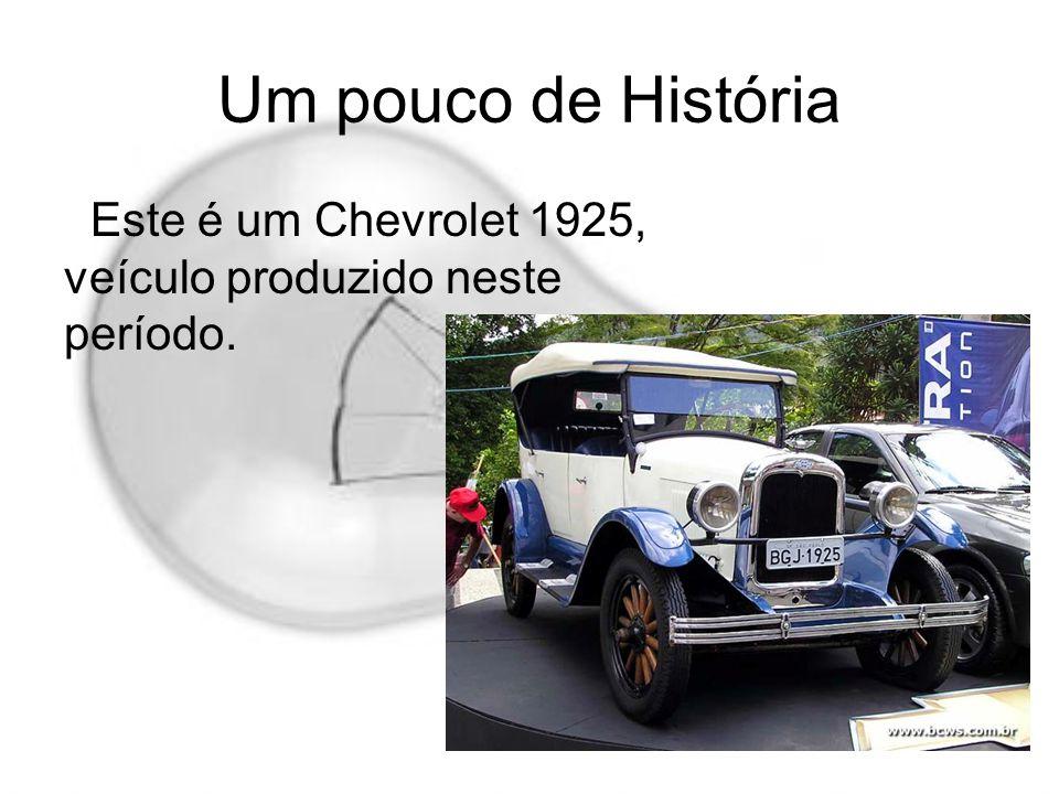 Um pouco de História Este é um Chevrolet 1925, veículo produzido neste período.