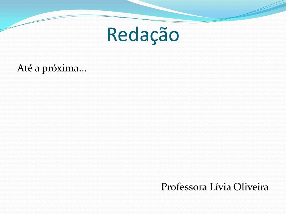 Redação Até a próxima... Professora Lívia Oliveira