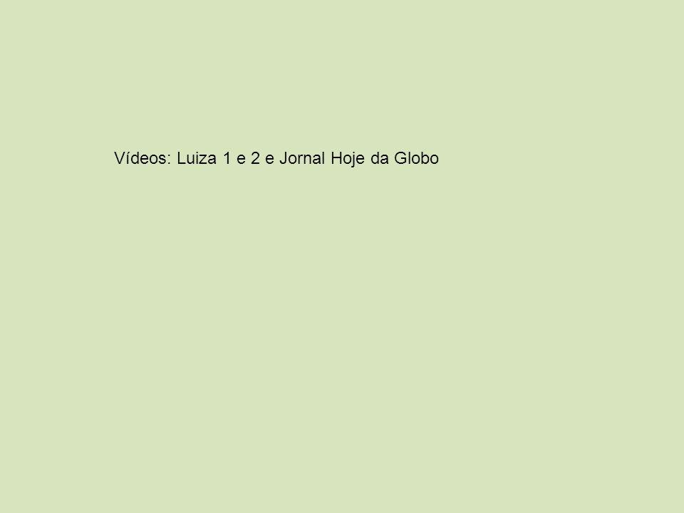 Vídeos: Luiza 1 e 2 e Jornal Hoje da Globo