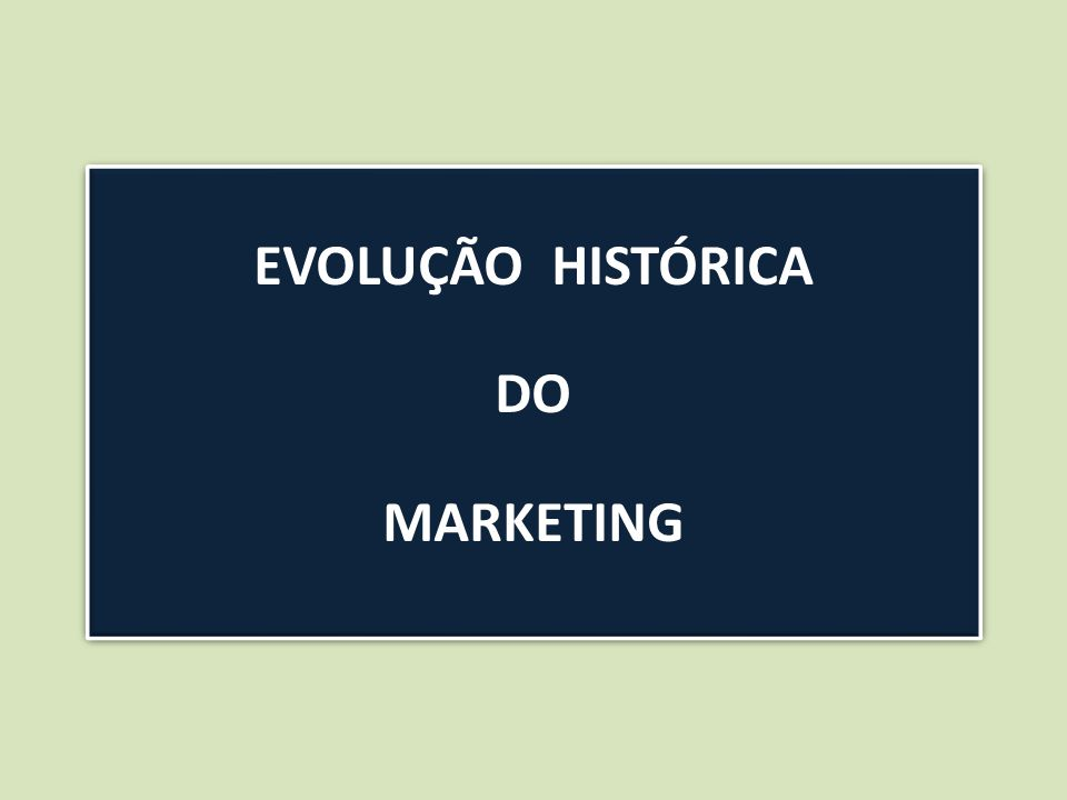 EVOLUÇÃO HISTÓRICA DO MARKETING EVOLUÇÃO HISTÓRICA DO MARKETING