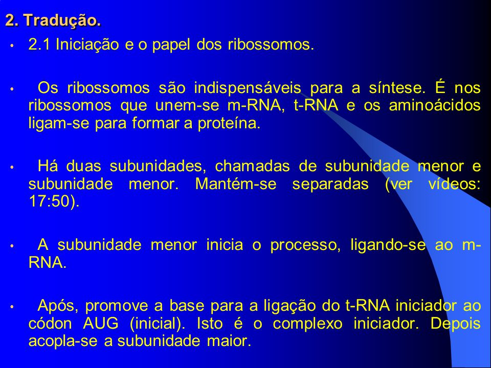 2.Tradução. 2.1 Iniciação e o papel dos ribossomos.