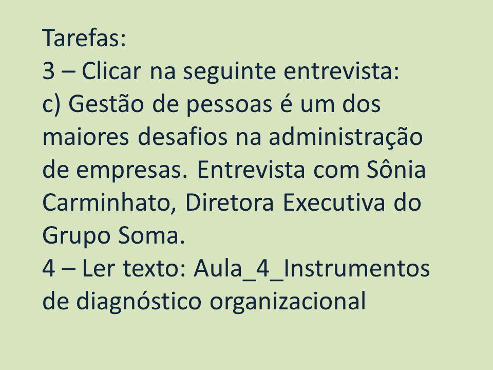 Tarefas: 3 – Clicar na seguinte entrevista: c) Gestão de pessoas é um dos maiores desafios na administração de empresas. Entrevista com Sônia Carminha