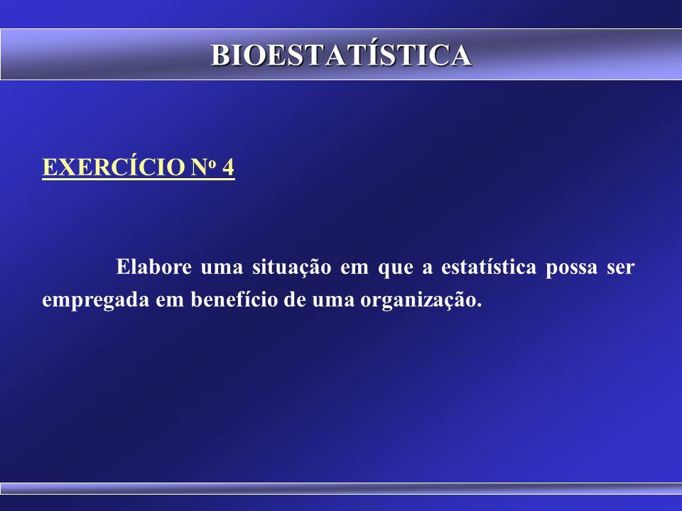 BIOESTATÍSTICA EXERCÍCIO N o 3 Você considera a pesquisa proposta no exercício anterior como experimental ou de levantamento.