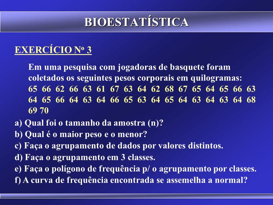 BIOESTATÍSTICA Trazem informações que expressam a tendência central e a dispersão dos dados.
