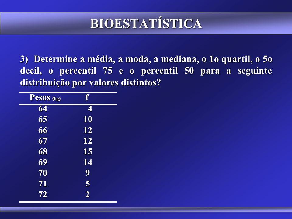 BIOESTATÍSTICA 2) Em uma amostra com 2789 valores qual é a posição do oitavo decil, da mediana, do segundo decil, do terceiro quartil e do segundo quartil?