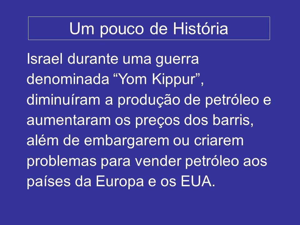 Um pouco de História Israel durante uma guerra denominada Yom Kippur, diminuíram a produção de petróleo e aumentaram os preços dos barris, além de embargarem ou criarem problemas para vender petróleo aos países da Europa e os EUA.