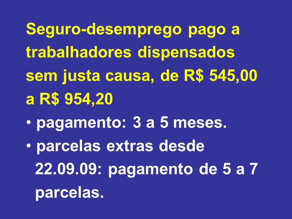 Seguro-desemprego pago a trabalhadores dispensados sem justa causa, de R$ 545,00 a R$ 954,20 pagamento: 3 a 5 meses.