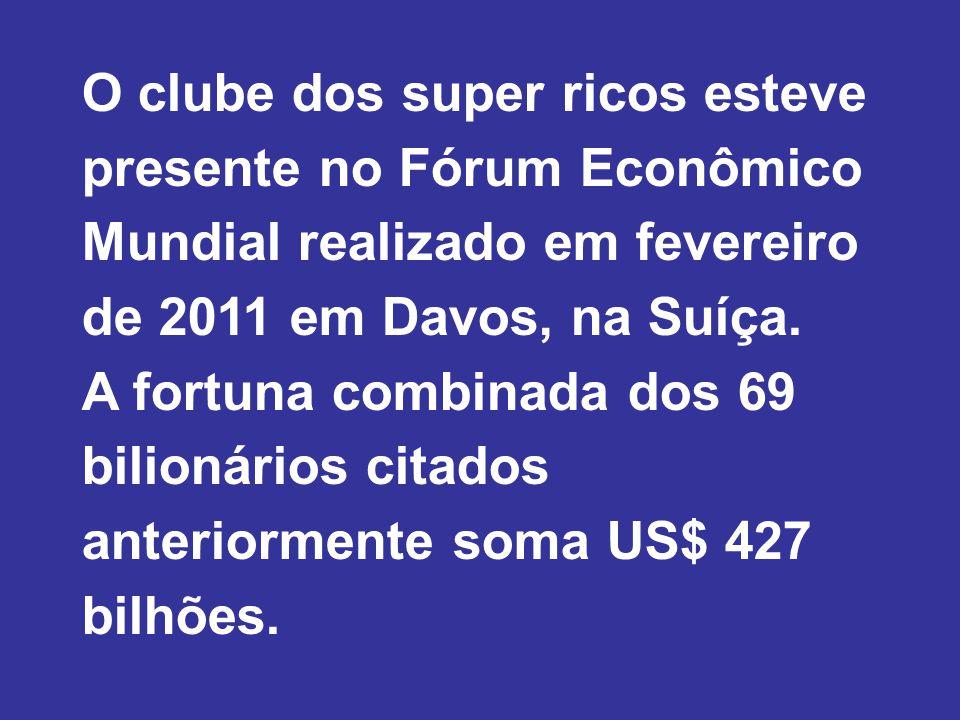 O clube dos super ricos esteve presente no Fórum Econômico Mundial realizado em fevereiro de 2011 em Davos, na Suíça.