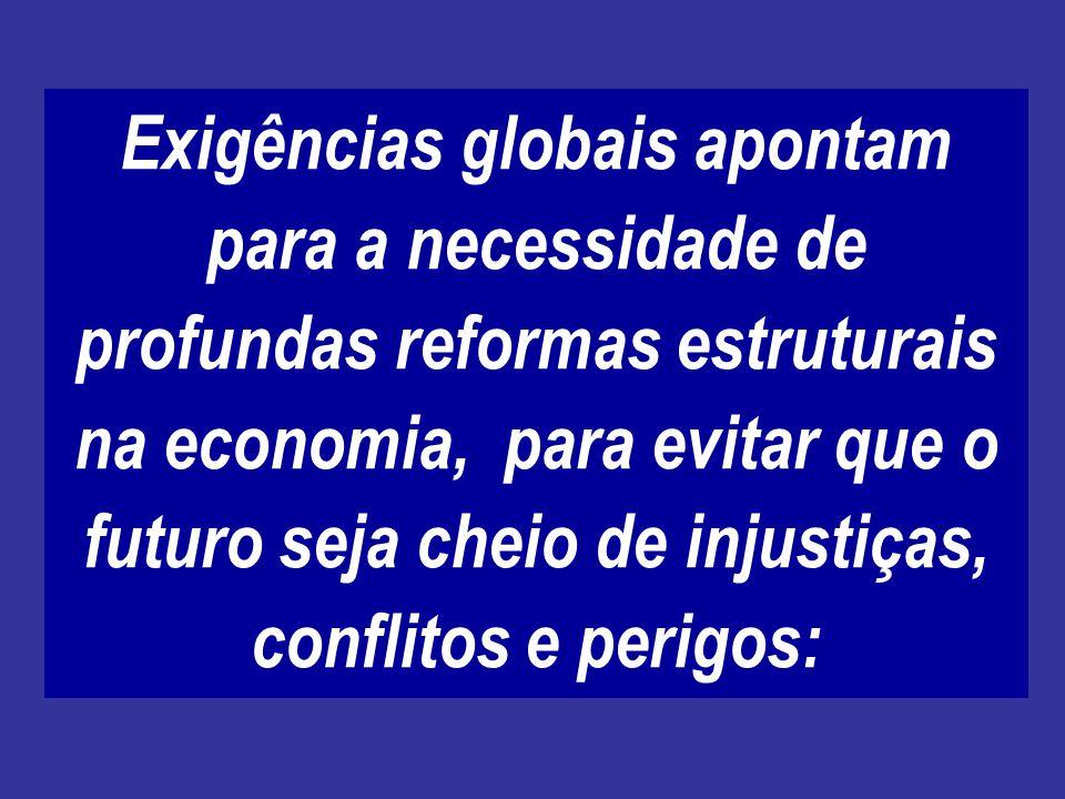 Exigências globais apontam para a necessidade de profundas reformas estruturais na economia, para evitar que o futuro seja cheio de injustiças, conflitos e perigos: