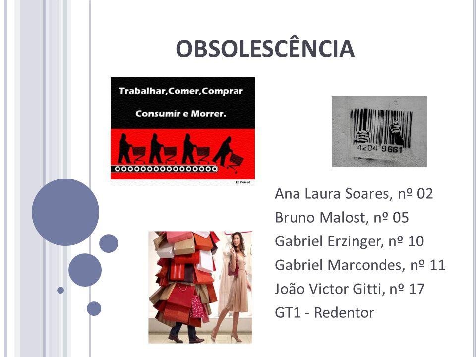 OBSOLESCÊNCIA Ana Laura Soares, nº 02 Bruno Malost, nº 05 Gabriel Erzinger, nº 10 Gabriel Marcondes, nº 11 João Victor Gitti, nº 17 GT1 - Redentor