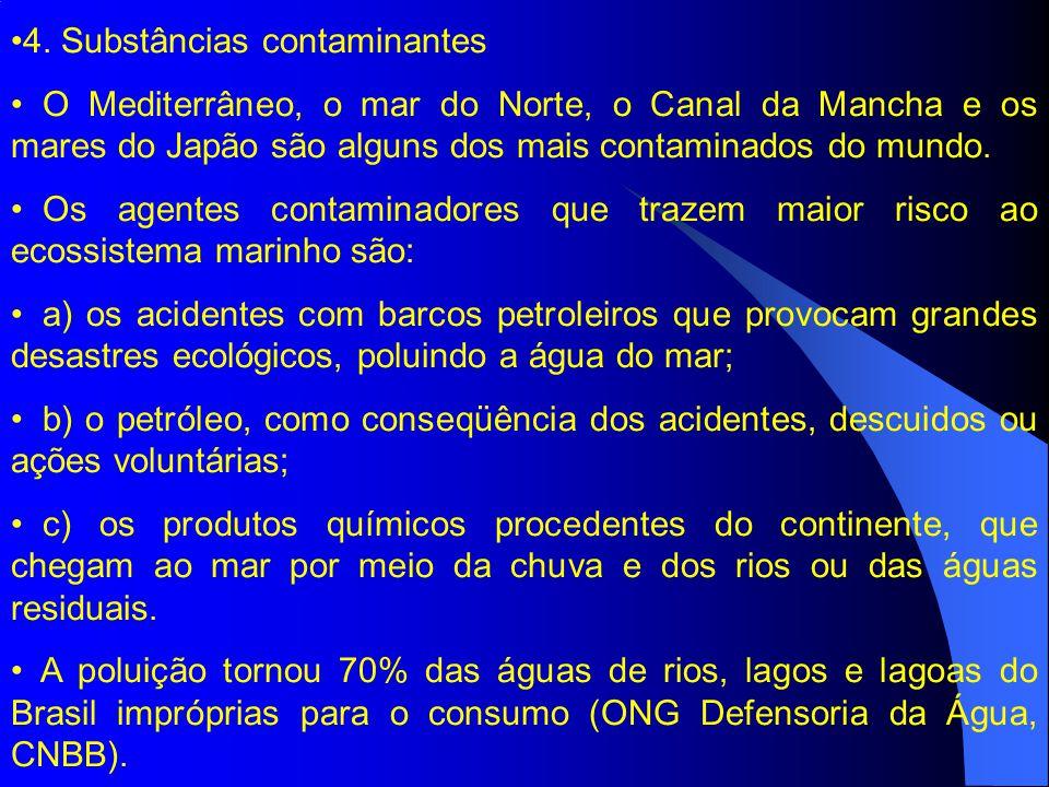 4. Substâncias contaminantes O Mediterrâneo, o mar do Norte, o Canal da Mancha e os mares do Japão são alguns dos mais contaminados do mundo. Os agent