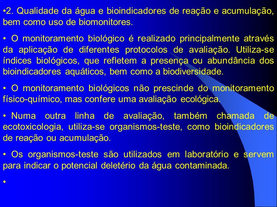2. Qualidade da água e bioindicadores de reação e acumulação, bem como uso de biomonitores. O monitoramento biológico é realizado principalmente atrav