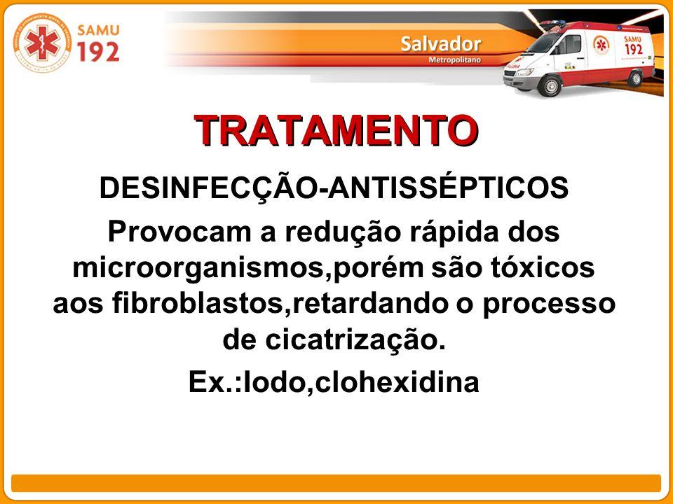 TRATAMENTO DESINFECÇÃO-ANTISSÉPTICOS Provocam a redução rápida dos microorganismos,porém são tóxicos aos fibroblastos,retardando o processo de cicatri