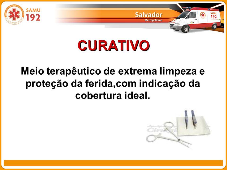 CURATIVO Meio terapêutico de extrema limpeza e proteção da ferida,com indicação da cobertura ideal.