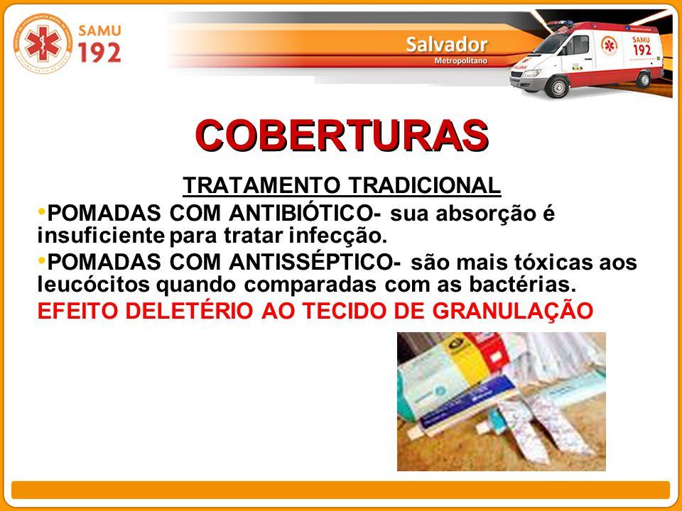 COBERTURAS TRATAMENTO TRADICIONAL POMADAS COM ANTIBIÓTICO- sua absorção é insuficiente para tratar infecção.