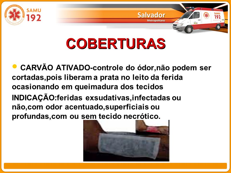 COBERTURAS CARVÃO ATIVADO-controle do ódor,não podem ser cortadas,pois liberam a prata no leito da ferida ocasionando em queimadura dos tecidos INDICA