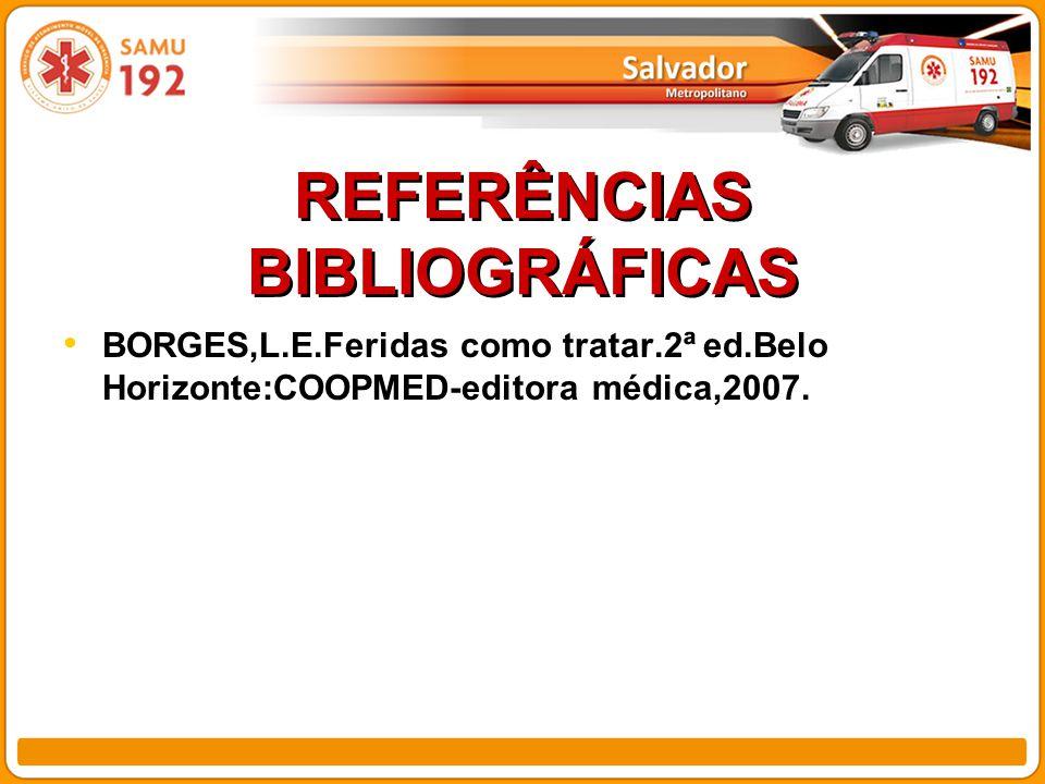REFERÊNCIAS BIBLIOGRÁFICAS BORGES,L.E.Feridas como tratar.2ª ed.Belo Horizonte:COOPMED-editora médica,2007.