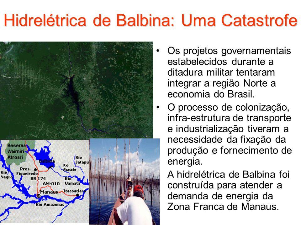 Hidrelétrica de Balbina: Uma Catastrofe Os projetos governamentais estabelecidos durante a ditadura militar tentaram integrar a região Norte a economi